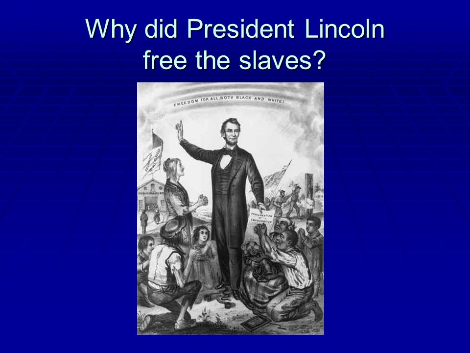 Why did President Lincoln free the slaves?