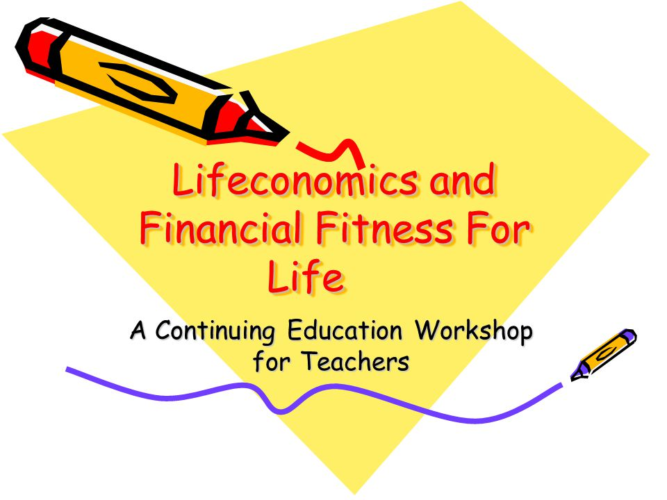 Lifeconomics and Financial Fitness For Life A Continuing Education Workshop for Teachers