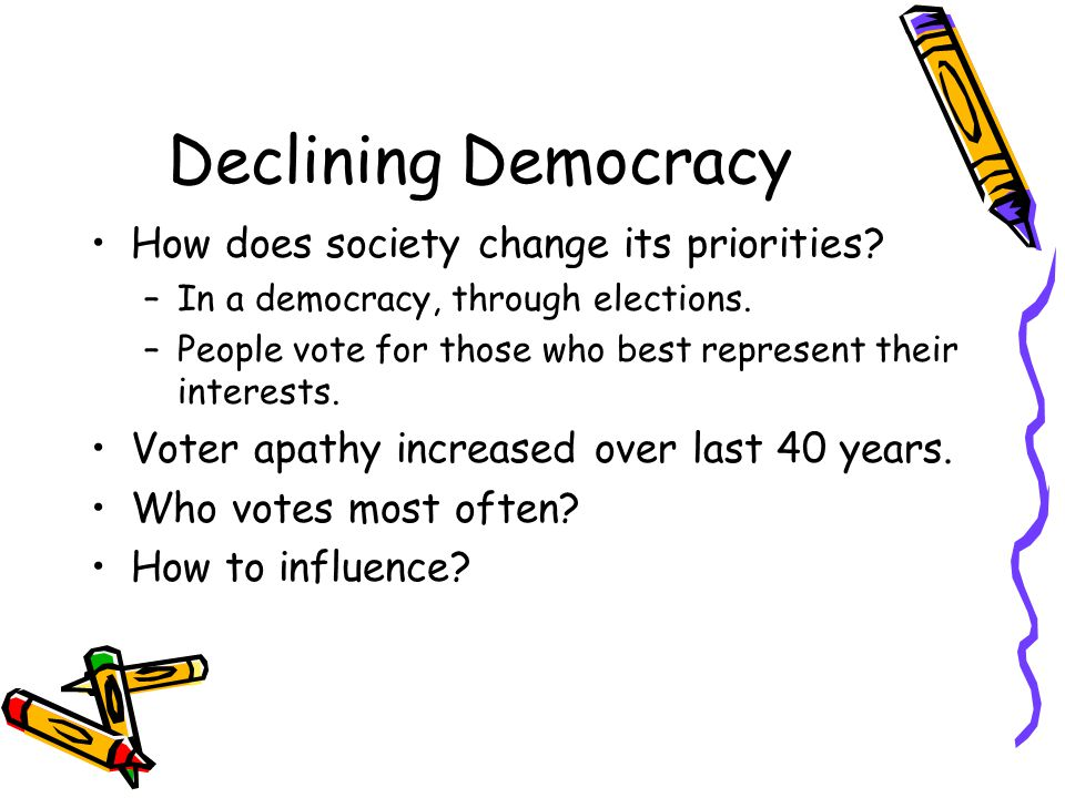 Declining Democracy How does society change its priorities.