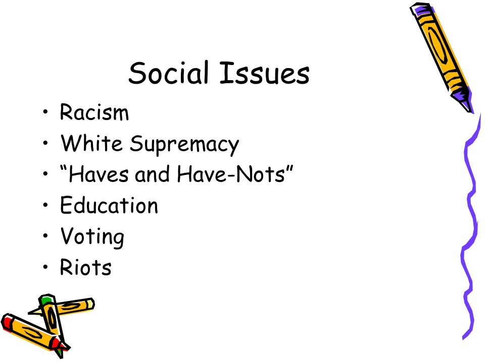 Social Issues Racism White Supremacy Haves and Have-Nots Education Voting Riots