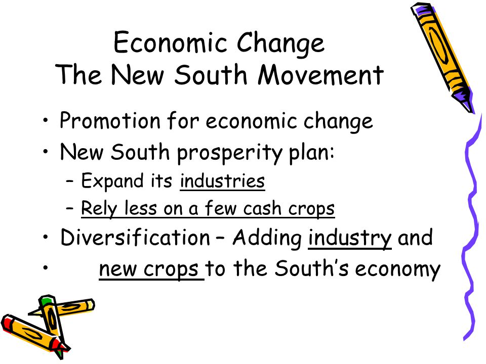Economic Change The New South Movement Promotion for economic change New South prosperity plan: –Expand its industries –Rely less on a few cash crops