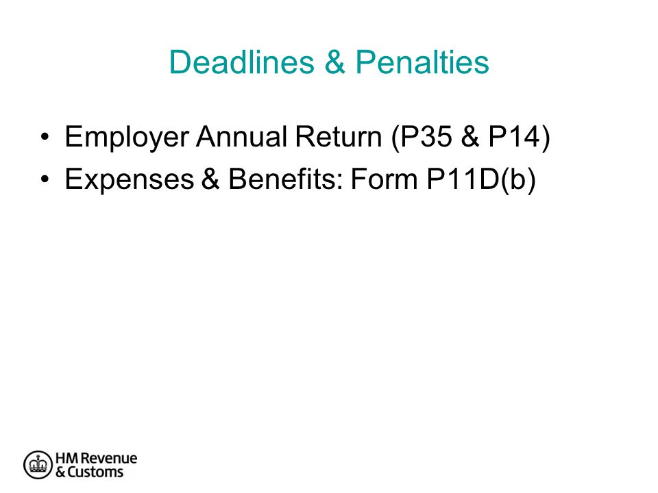 Deadlines & Penalties Employer Annual Return (P35 & P14) Expenses & Benefits: Form P11D(b)