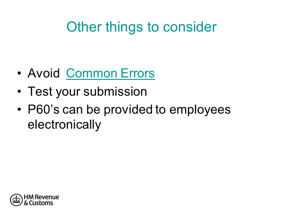 Other things to consider Avoid Common ErrorsCommon Errors Test your submission P60's can be provided to employees electronically