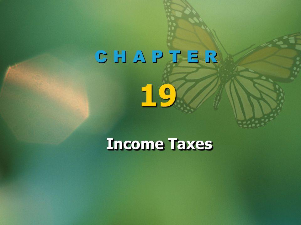 C H A P T E R 19 Income Taxes