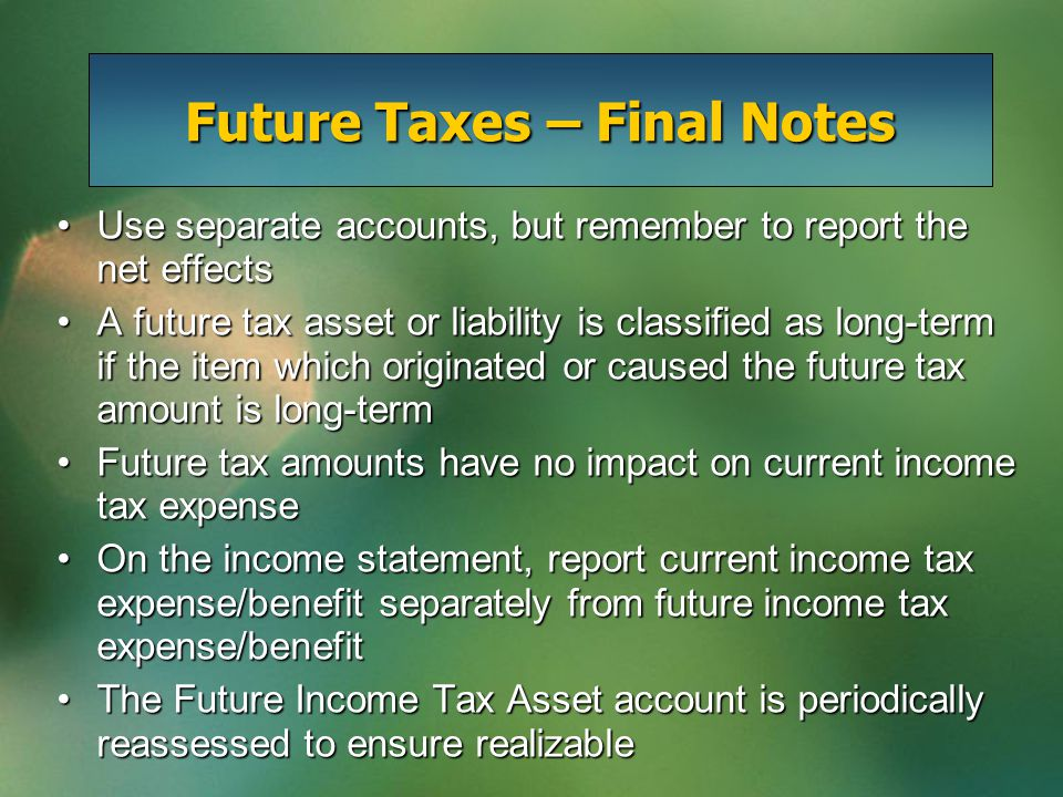 Use separate accounts, but remember to report the net effectsUse separate accounts, but remember to report the net effects A future tax asset or liabi