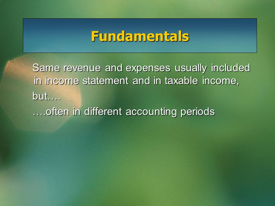 Fundamentals If expense deducted in Year 1's accounting income, and Year 2's taxable income: If expense deducted in Year 1's accounting income, and Year 2's taxable income: -Year 1's taxable income is higher than Year 1's accounting income -The expense is deductible for tax purposes in the future -At end Year 1, company has a future deductible amount -Future deductible amount x tax rate = future income tax asset