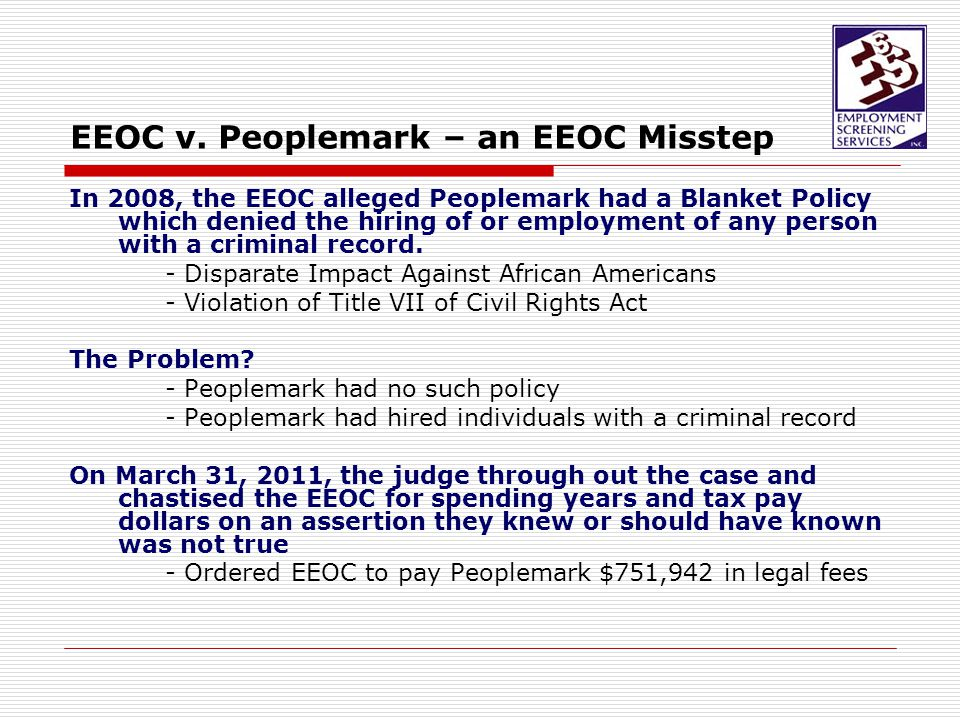 EEOC v. Peoplemark – an EEOC Misstep In 2008, the EEOC alleged Peoplemark had a Blanket Policy which denied the hiring of or employment of any person