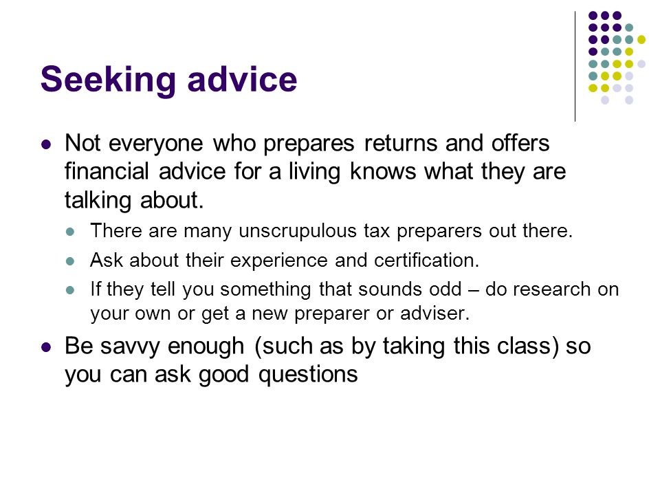 Seeking advice Not everyone who prepares returns and offers financial advice for a living knows what they are talking about.