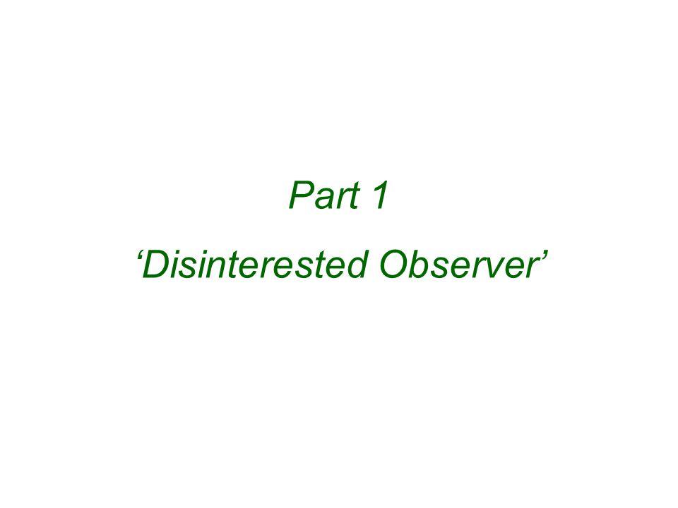 Part 1 'Disinterested Observer'