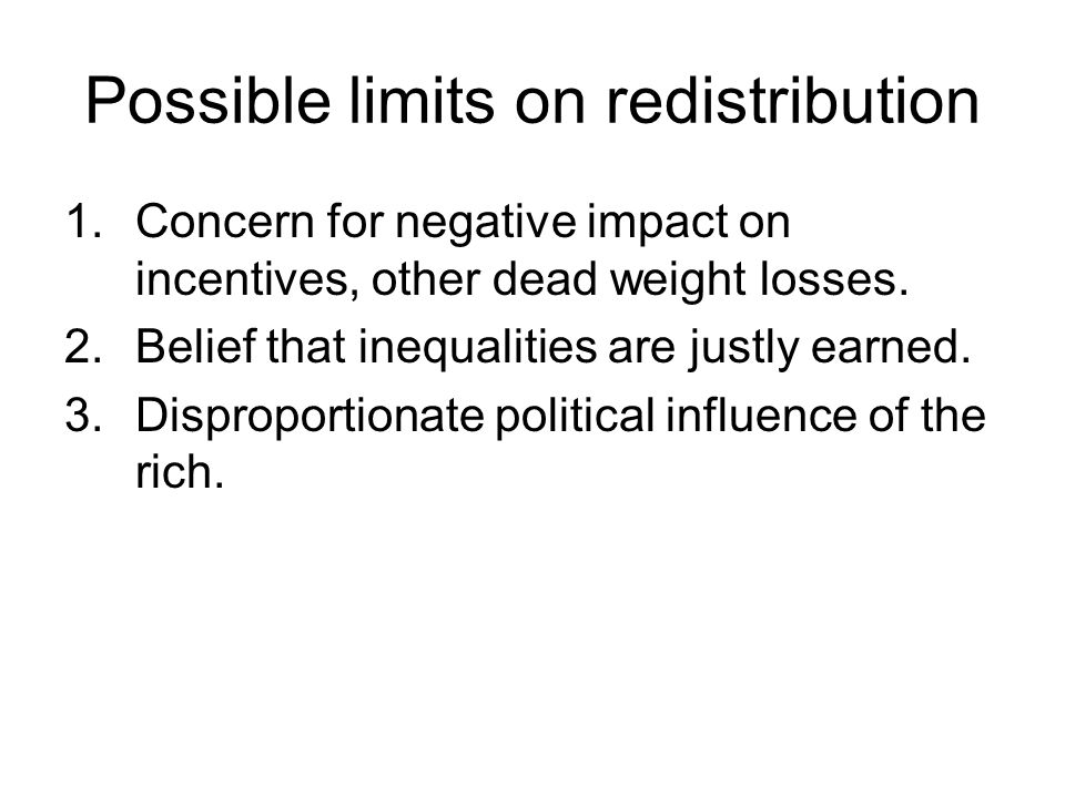 Possible limits on redistribution 1.Concern for negative impact on incentives, other dead weight losses.