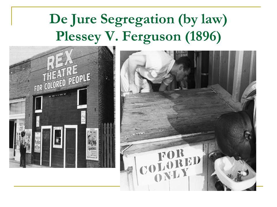 De Jure Segregation (by law) Plessey V. Ferguson (1896)
