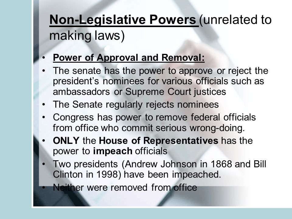 Non-Legislative Powers Oversight and Investigation: (implied power) Oversees government action Checks the executive branch Monitor effectiveness of federal programs Special Investigations REVIEW CHART ON PAGE 149 BEFORE CHAPTER 6 TEST