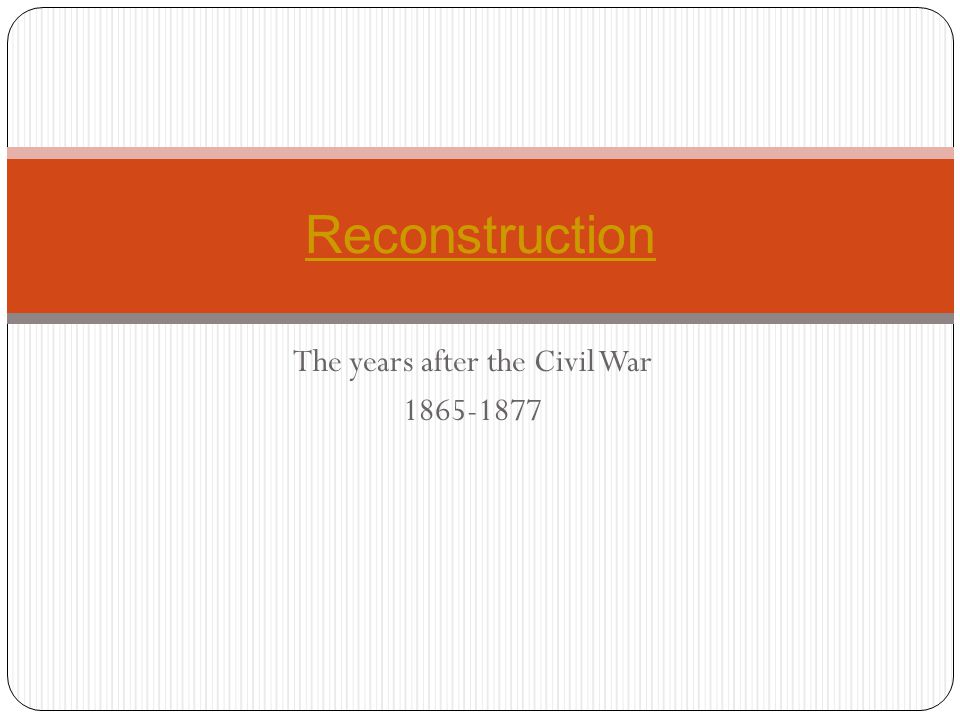 Reconstruction: The process of reuniting the nation and rebuilding the southern states in the absence of slavery (1865-1877).