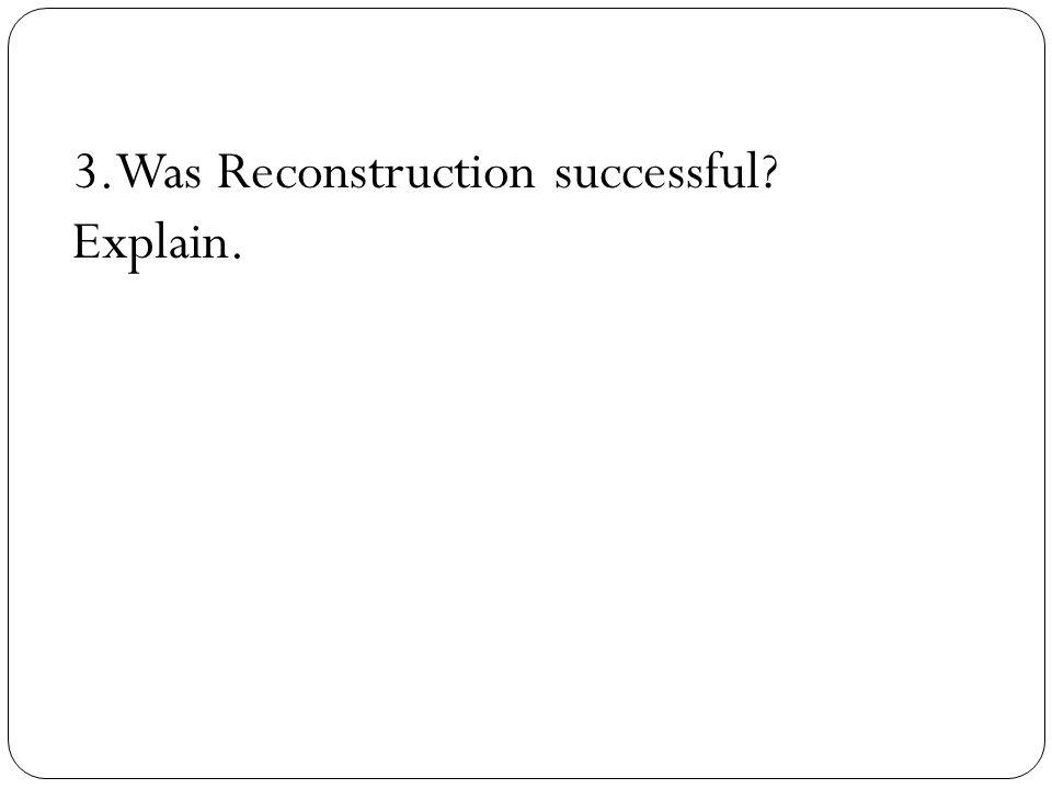3.Was Reconstruction successful? Explain.