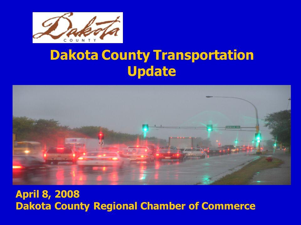 April 8, 2008 Dakota County Regional Chamber of Commerce Dakota County Transportation Update