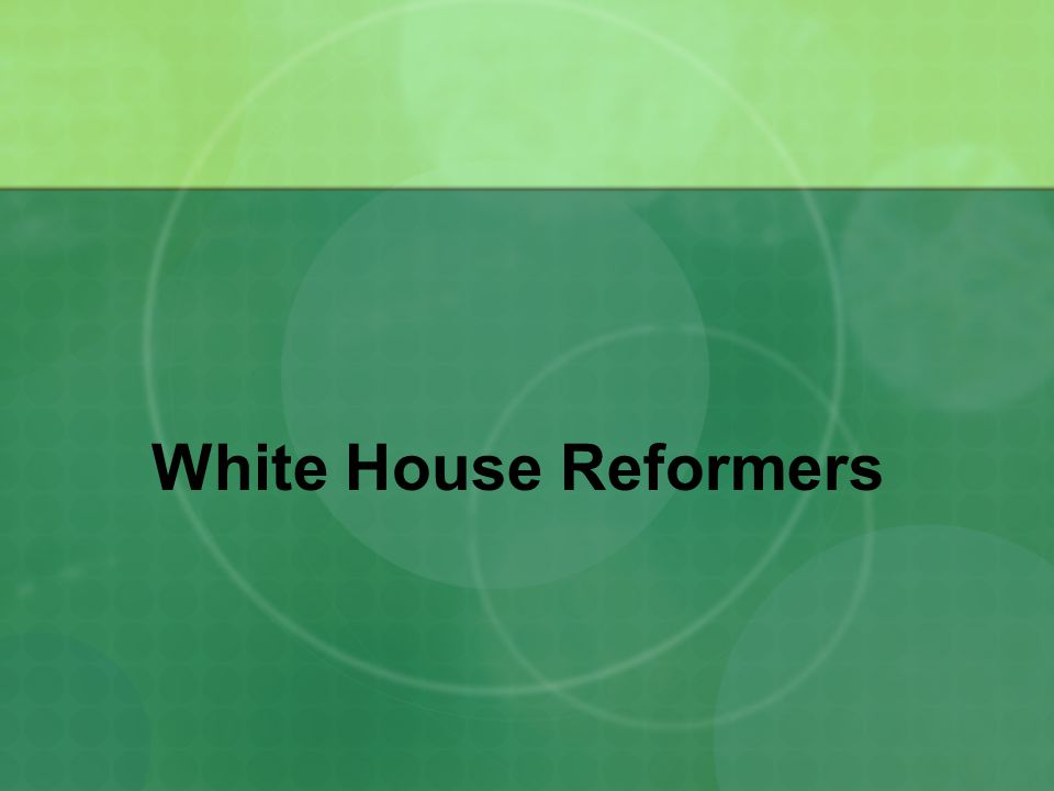 White House Reformers