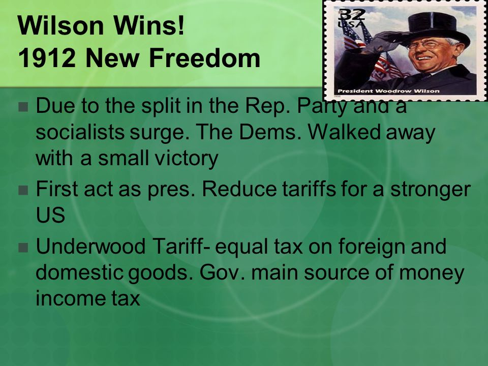 Wilson Wins. 1912 New Freedom Due to the split in the Rep.