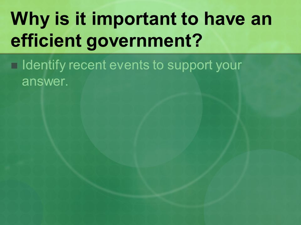 Why is it important to have an efficient government Identify recent events to support your answer.