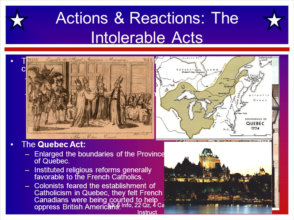 53: 5 Info, 22 Qz, 4 Causes, 20 Instruct 19 Actions & Reactions: The Intolerable Acts The Quartering Act applied to all of the colonies.