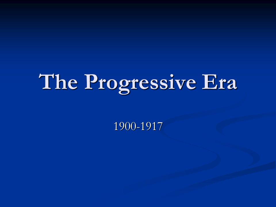 The Progressive Era 1900-1917