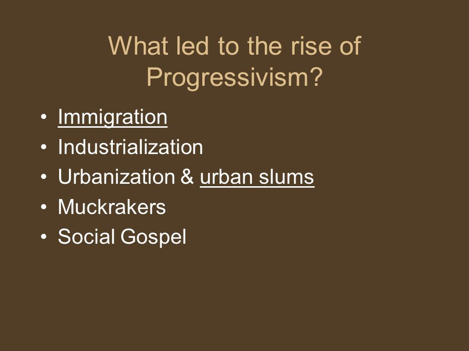 What led to the rise of Progressivism.