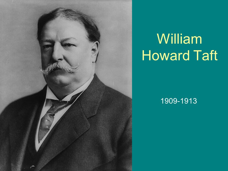 William Howard Taft 1909-1913