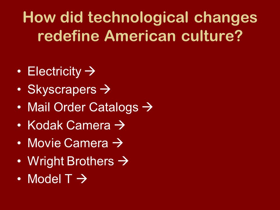 How did technological changes redefine American culture? Electricity  Skyscrapers  Mail Order Catalogs  Kodak Camera  Movie Camera  Wright Brothe