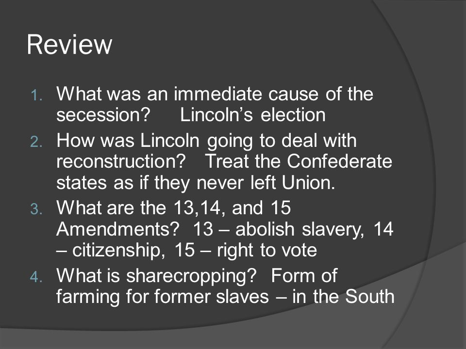 Review 1. What was an immediate cause of the secession.