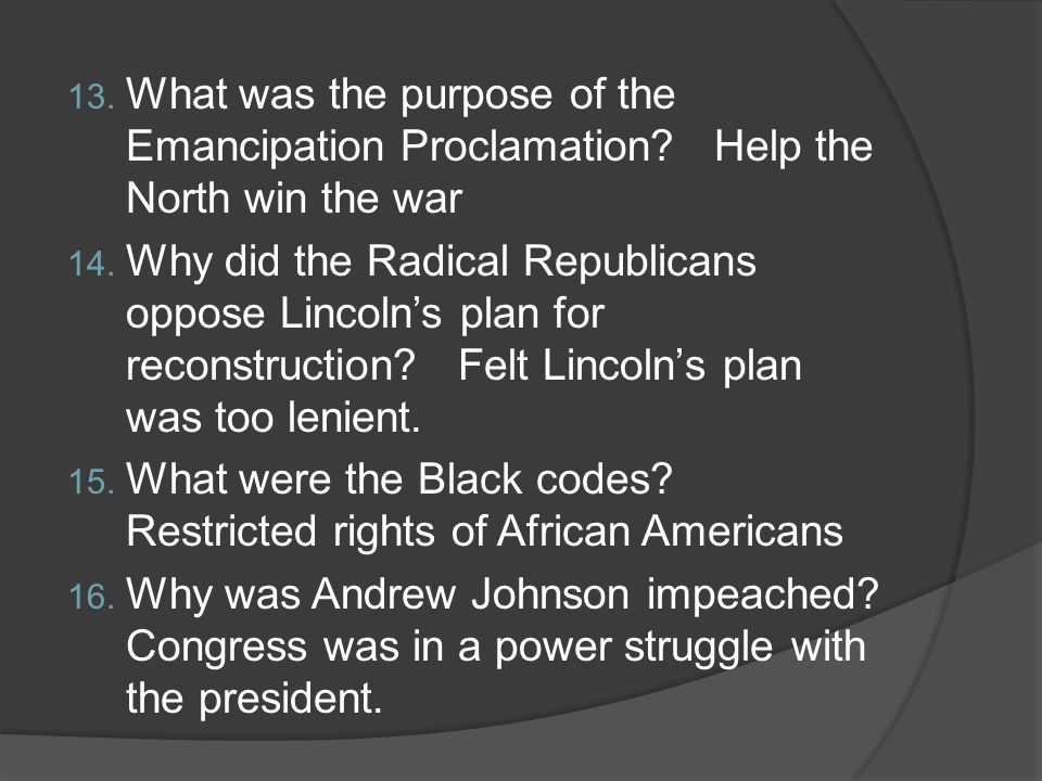 13. What was the purpose of the Emancipation Proclamation.