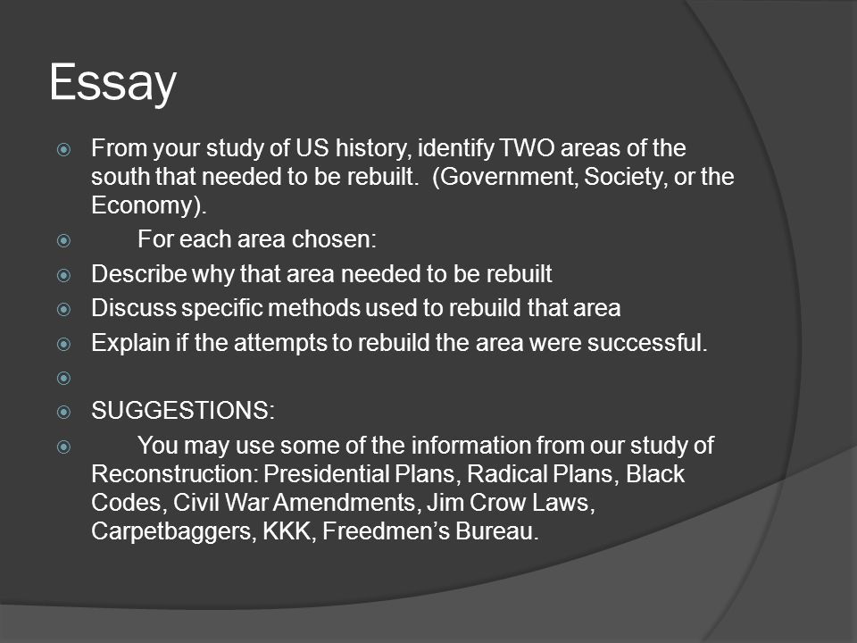 Essay  From your study of US history, identify TWO areas of the south that needed to be rebuilt.