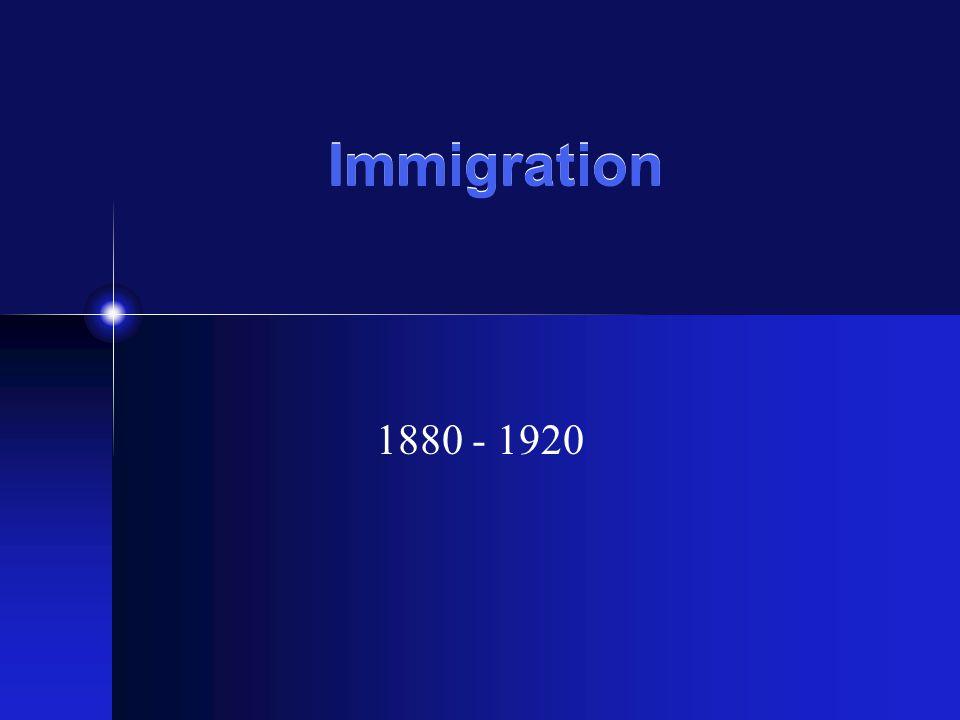 Immigration 1880 - 1920