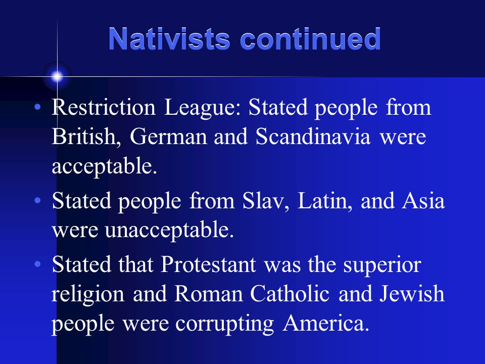 Nativists continued Restriction League: Stated people from British, German and Scandinavia were acceptable.