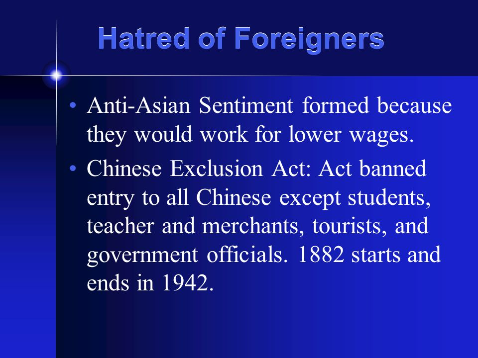 Hatred of Foreigners Anti-Asian Sentiment formed because they would work for lower wages.