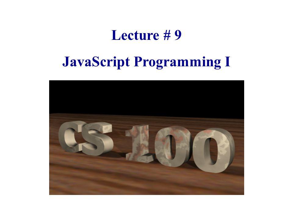 Lecture # 9 JavaScript Programming I