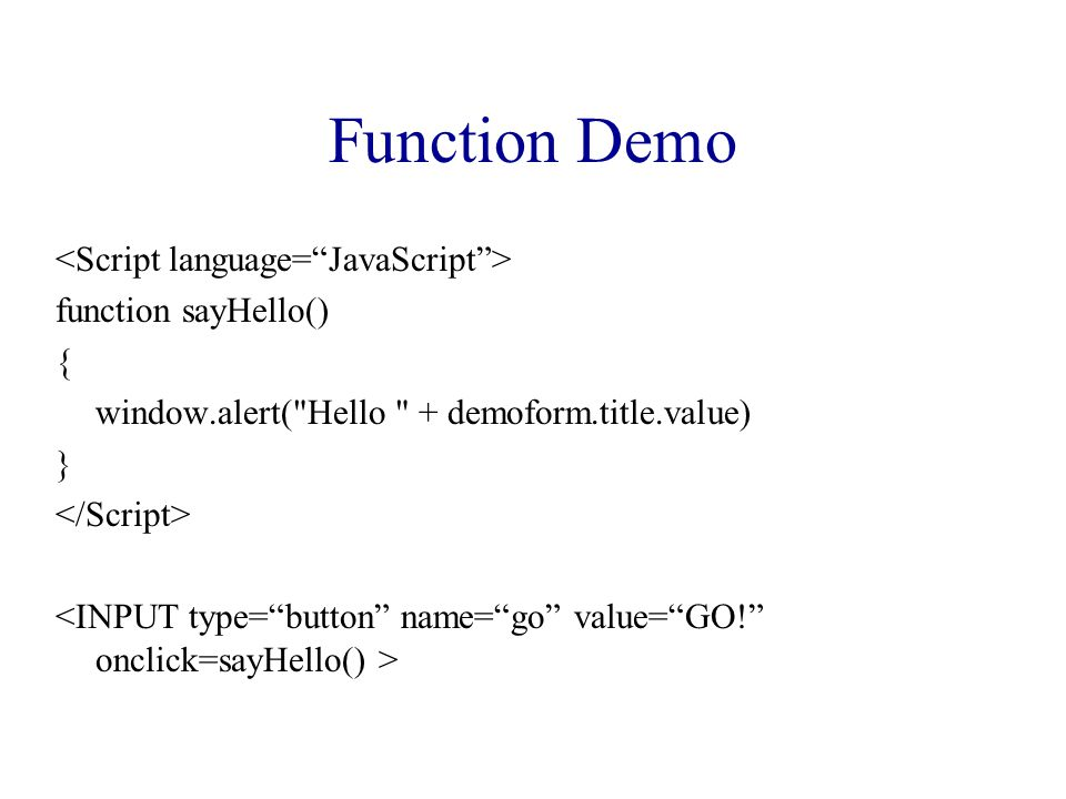 Function Demo function sayHello() { window.alert(