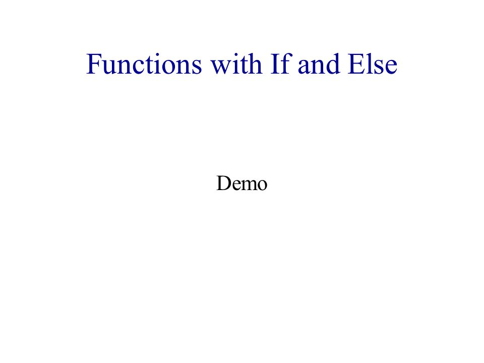 Functions with If and Else Demo