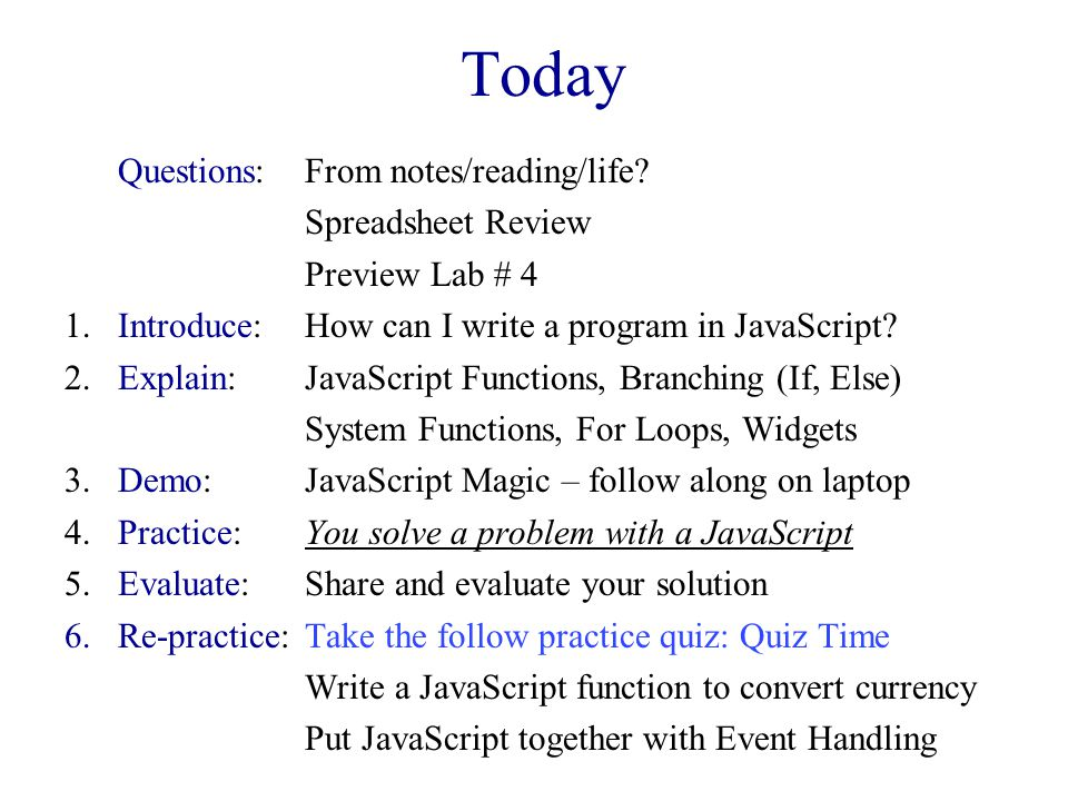 Today Questions: From notes/reading/life? Spreadsheet Review Preview Lab # 4 1.Introduce: How can I write a program in JavaScript? 2.Explain: JavaScri