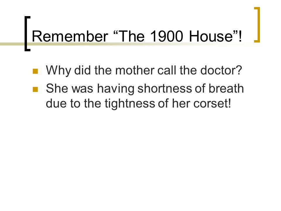 Remember The 1900 House . Why did the mother call the doctor.