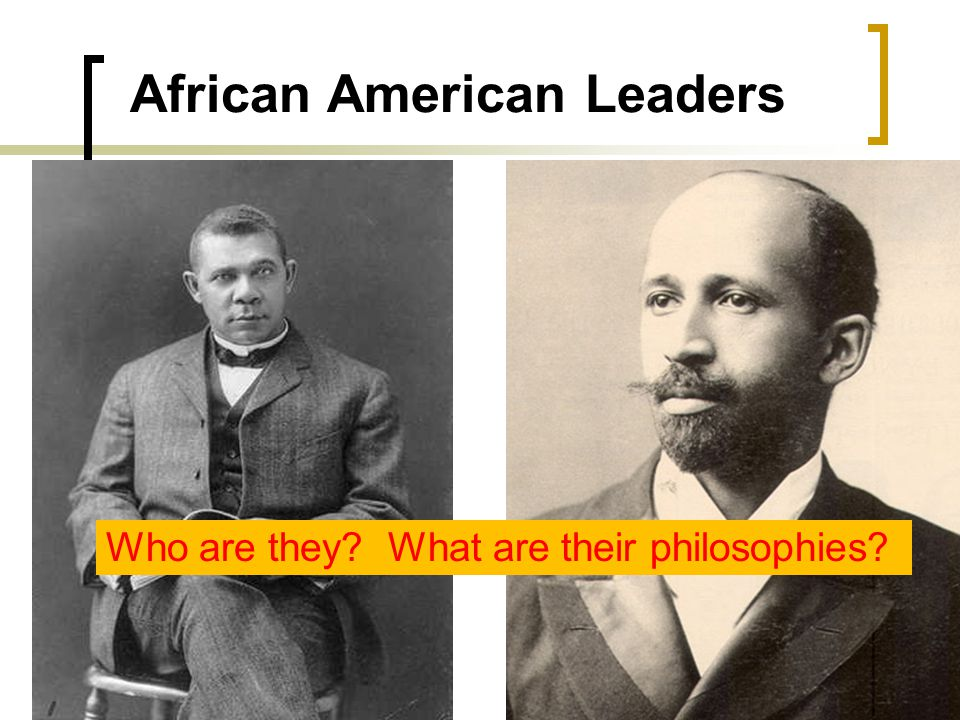 African American Leaders Who are they What are their philosophies