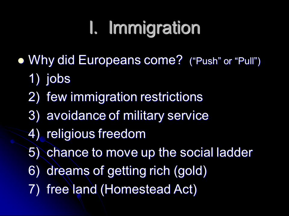 I. Immigration Why did Europeans come. ( Push or Pull ) Why did Europeans come.