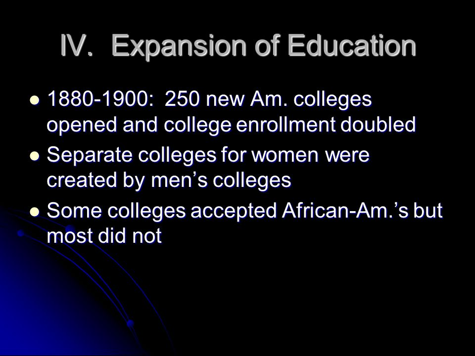 IV. Expansion of Education 1880-1900: 250 new Am.