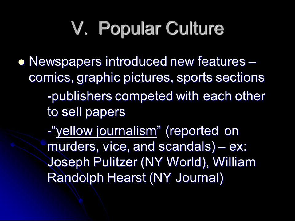 V.Popular Culture Magazines and fiction novels became popular – ex: Mark Twain's The Adv.