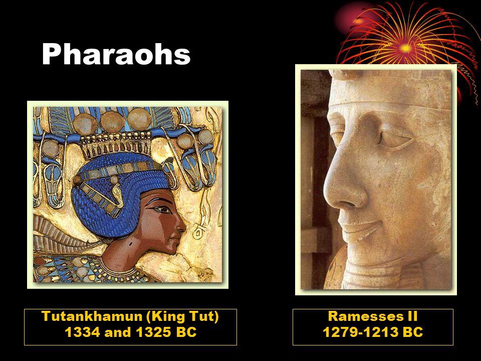 Pharaohs Tutankhamun (King Tut) 1334 and 1325 BC Ramesses II 1279-1213 BC
