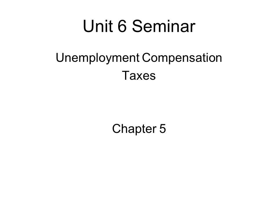 Unemployment Compensation Taxes Chapter 5 Unit 6 Seminar