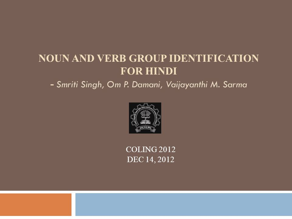 Outline Introduction - Word Group Identification Need for Word Group Identification Major Contribution In-depth structural analysis of Noun and Verb Group constituents Procedure for NG and VG identification Implementation of Group Identification in Hindi POS Tagger Performance Evaluation 2