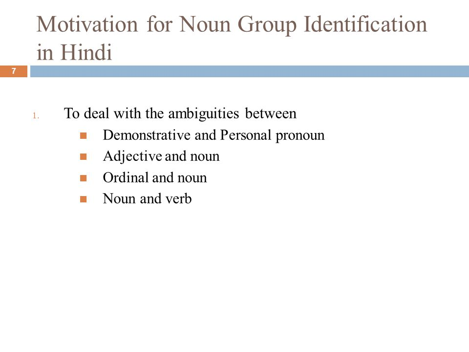 Motivation for Noun Group Identification in Hindi 7 1.