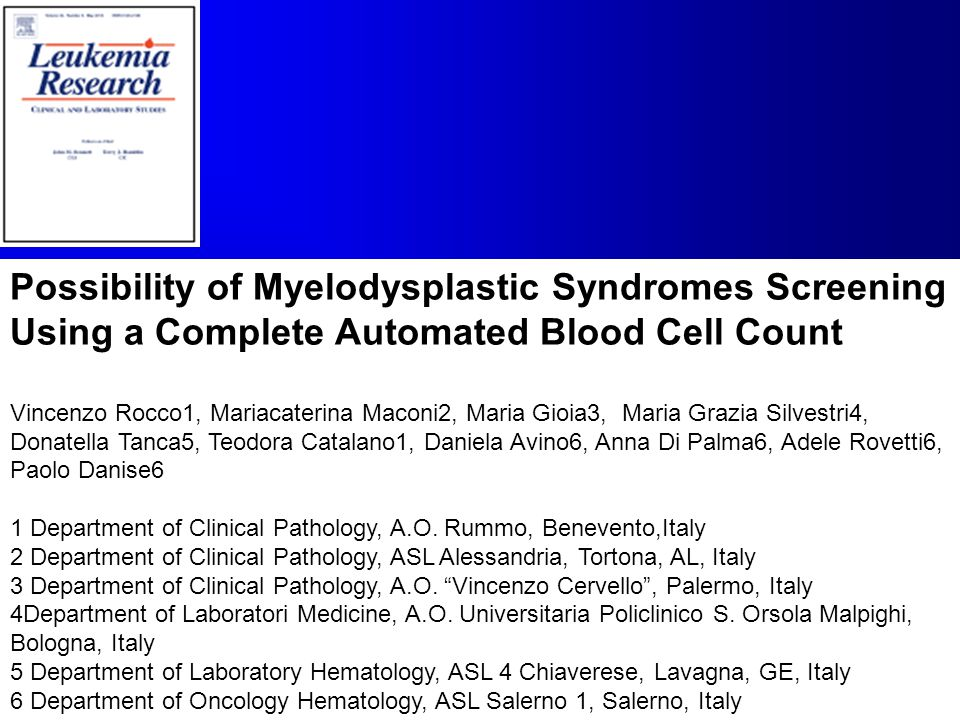 Possibility of Myelodysplastic Syndromes Screening Using a Complete Automated Blood Cell Count Vincenzo Rocco1, Mariacaterina Maconi2, Maria Gioia3, M