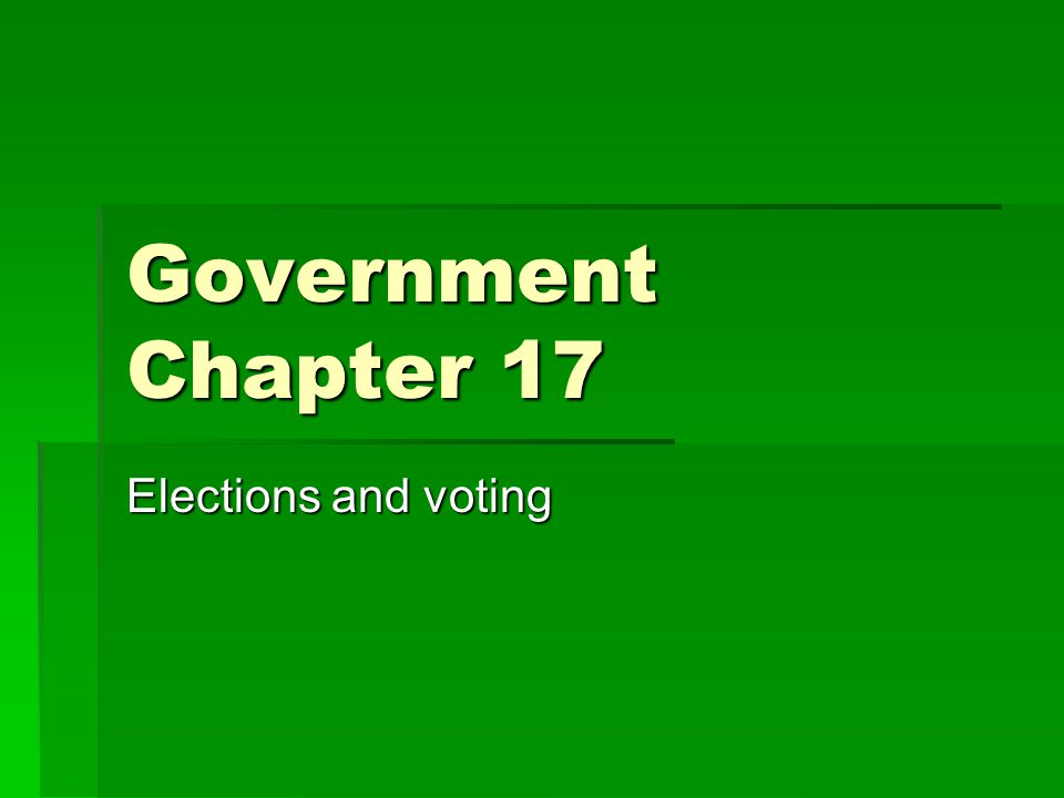 Government Chapter 17 Elections and voting