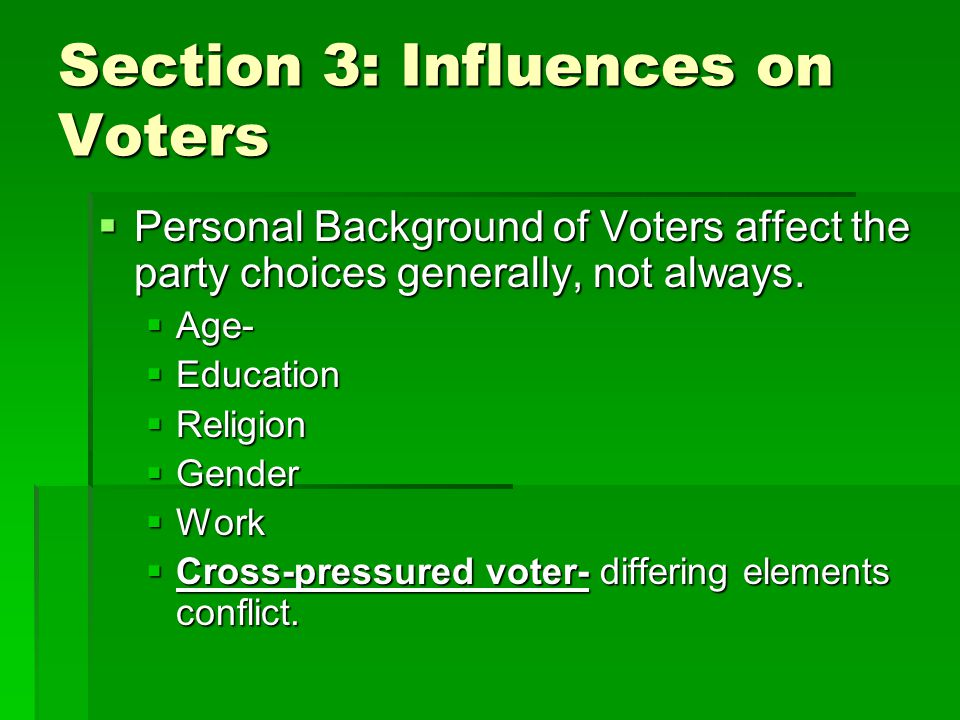 Section 3: Influences on Voters  Personal Background of Voters affect the party choices generally, not always.