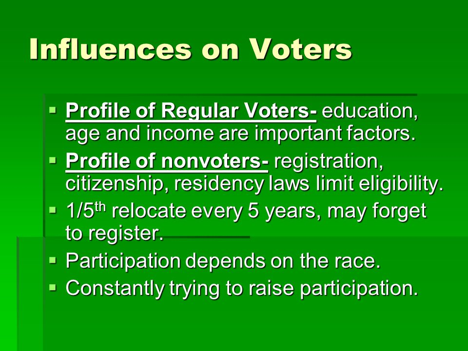 Influences on Voters  Profile of Regular Voters- education, age and income are important factors.